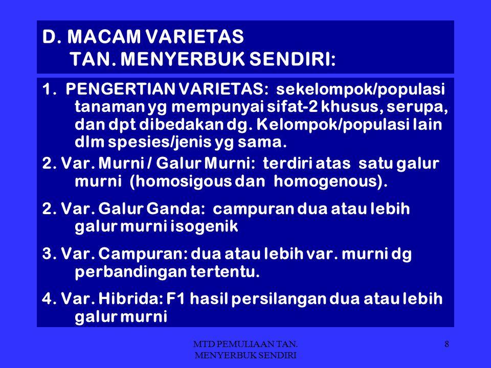 D. MACAM VARIETAS TAN. MENYERBUK SENDIRI: