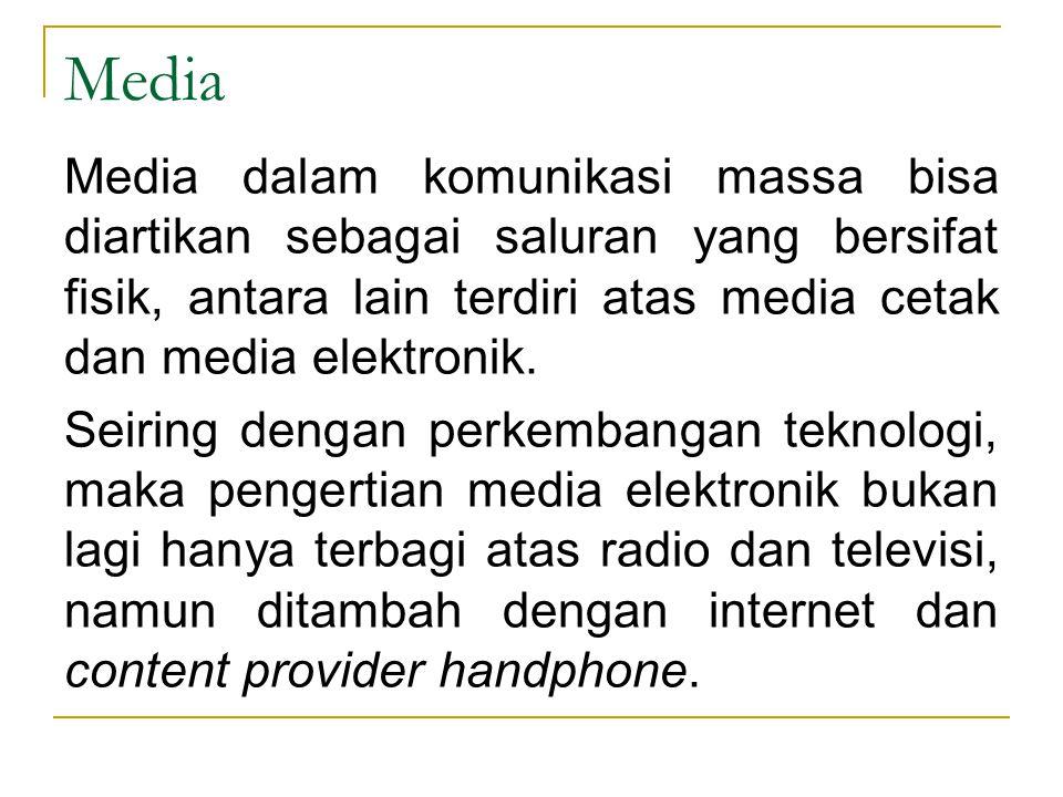 Media Media dalam komunikasi massa bisa diartikan sebagai saluran yang bersifat fisik, antara lain terdiri atas media cetak dan media elektronik.
