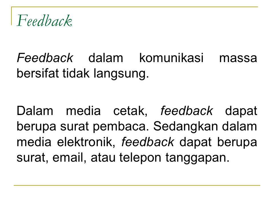 Feedback Feedback dalam komunikasi massa bersifat tidak langsung.