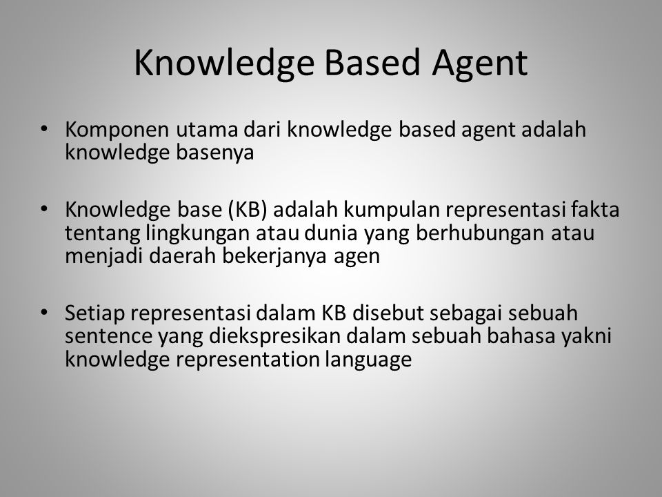 Knowledge Based Agent Komponen utama dari knowledge based agent adalah knowledge basenya.