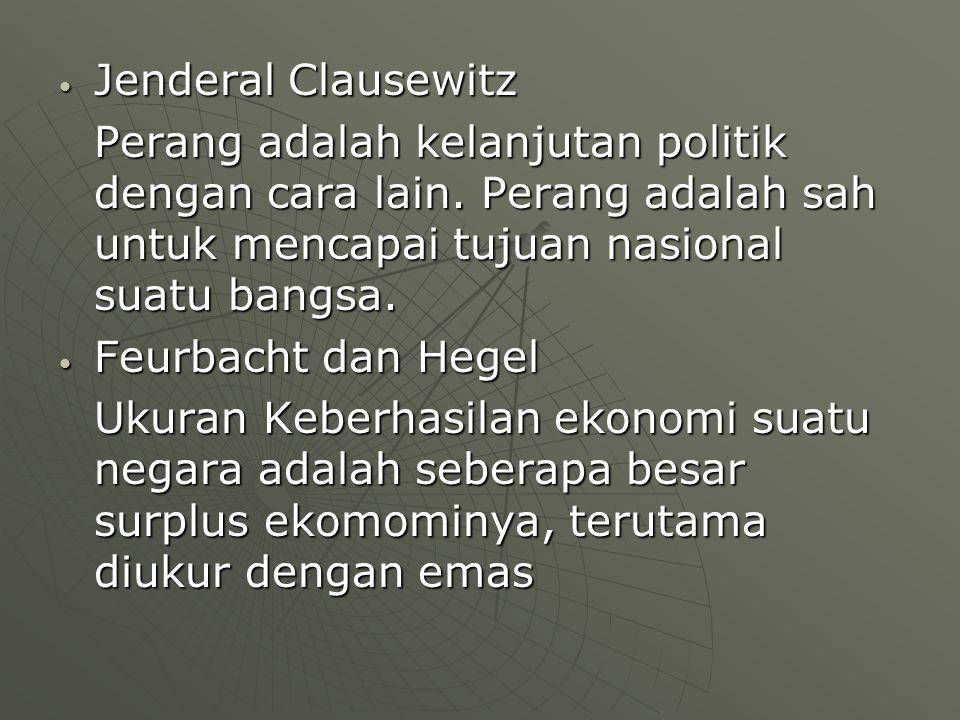 Jenderal Clausewitz Perang adalah kelanjutan politik dengan cara lain. Perang adalah sah untuk mencapai tujuan nasional suatu bangsa.