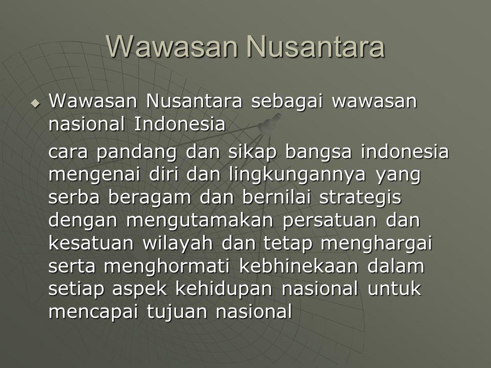 Wawasan Nusantara Wawasan Nusantara sebagai wawasan nasional Indonesia
