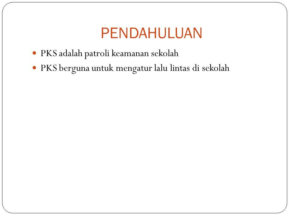 PENDAHULUAN PKS adalah patroli keamanan sekolah