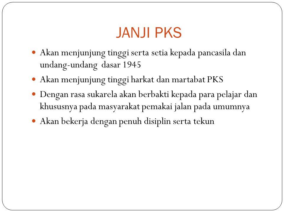 JANJI PKS Akan menjunjung tinggi serta setia kepada pancasila dan undang-undang dasar 1945. Akan menjunjung tinggi harkat dan martabat PKS.