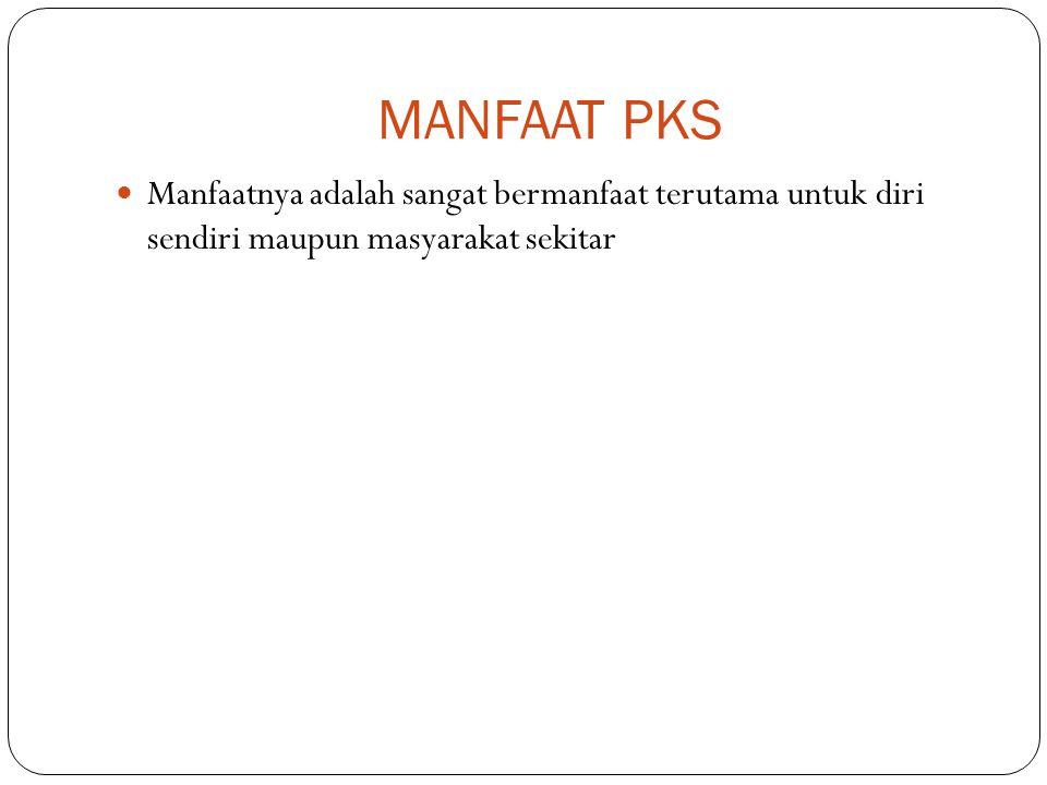 MANFAAT PKS Manfaatnya adalah sangat bermanfaat terutama untuk diri sendiri maupun masyarakat sekitar.