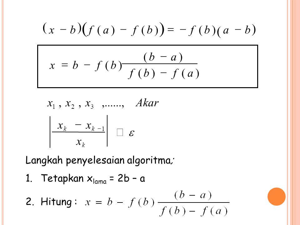 ( ) - = b a f x - = a f b x ) ( Akar x ,......, , e £ - x