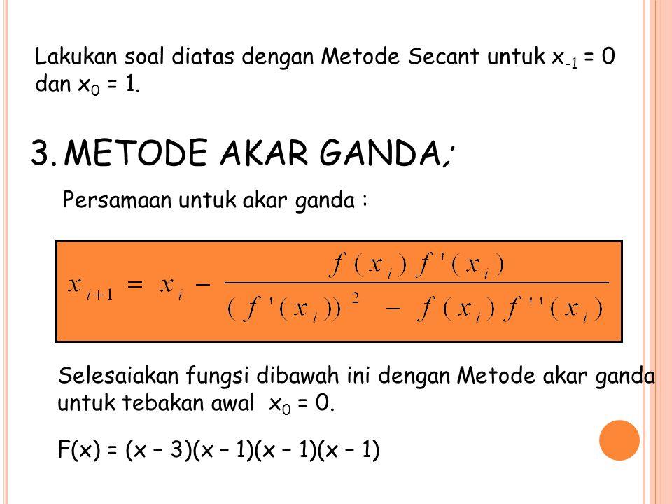 Lakukan soal diatas dengan Metode Secant untuk x-1 = 0 dan x0 = 1.