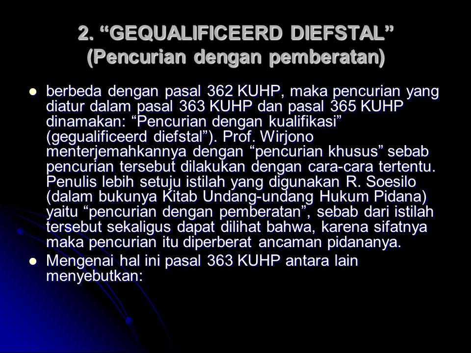 2. GEQUALIFICEERD DIEFSTAL (Pencurian dengan pemberatan)