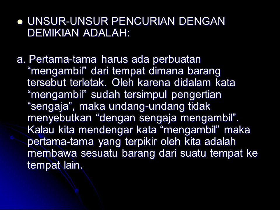 UNSUR-UNSUR PENCURIAN DENGAN DEMIKIAN ADALAH: