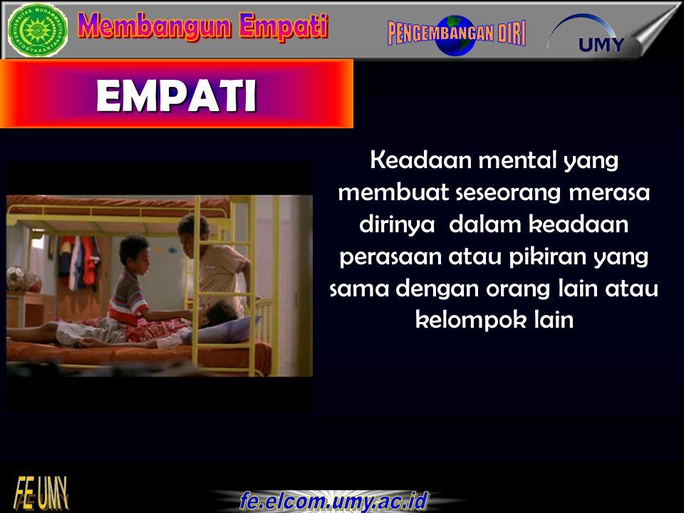 EMPATI Keadaan mental yang membuat seseorang merasa dirinya dalam keadaan perasaan atau pikiran yang sama dengan orang lain atau kelompok lain.