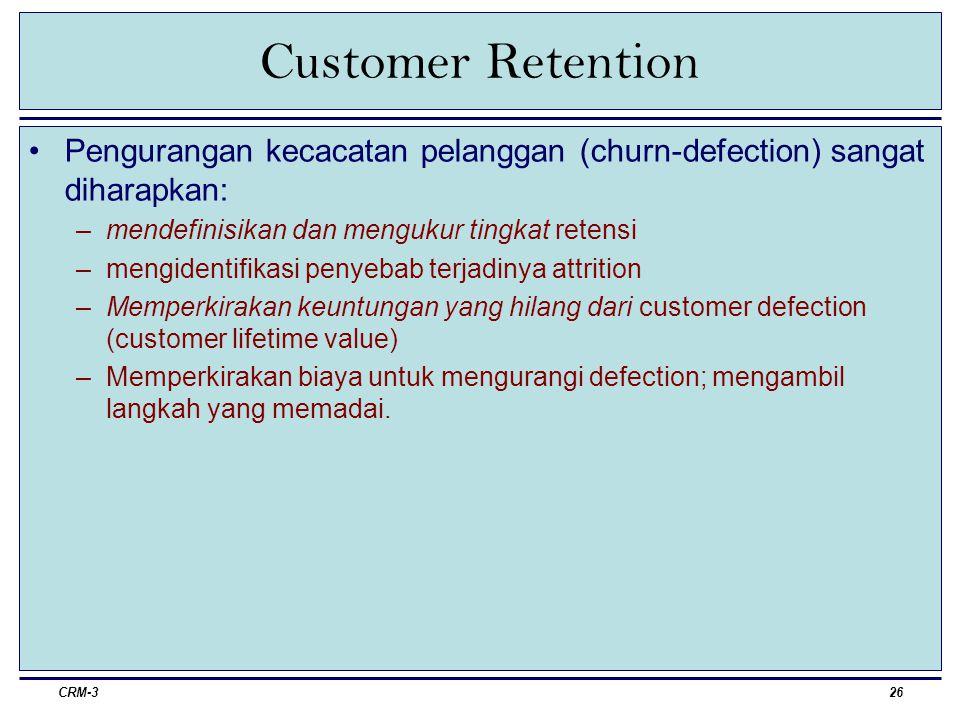 Customer Retention Pengurangan kecacatan pelanggan (churn-defection) sangat diharapkan: mendefinisikan dan mengukur tingkat retensi.