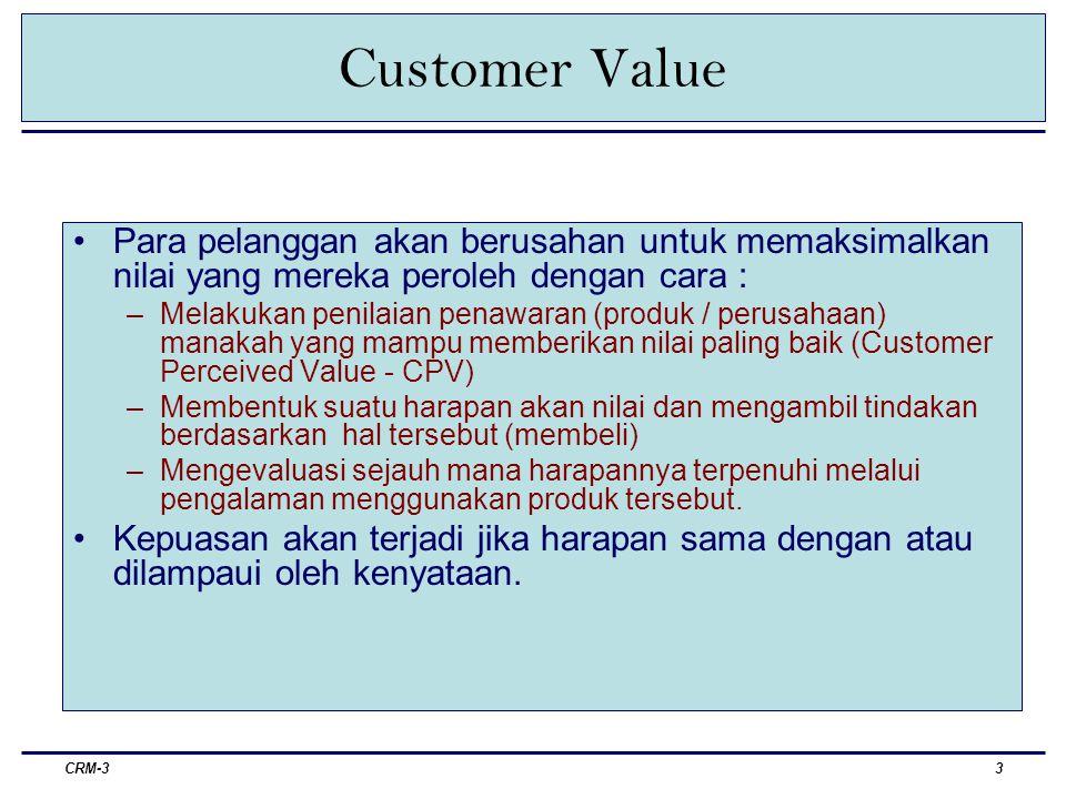 Customer Value Para pelanggan akan berusahan untuk memaksimalkan nilai yang mereka peroleh dengan cara :