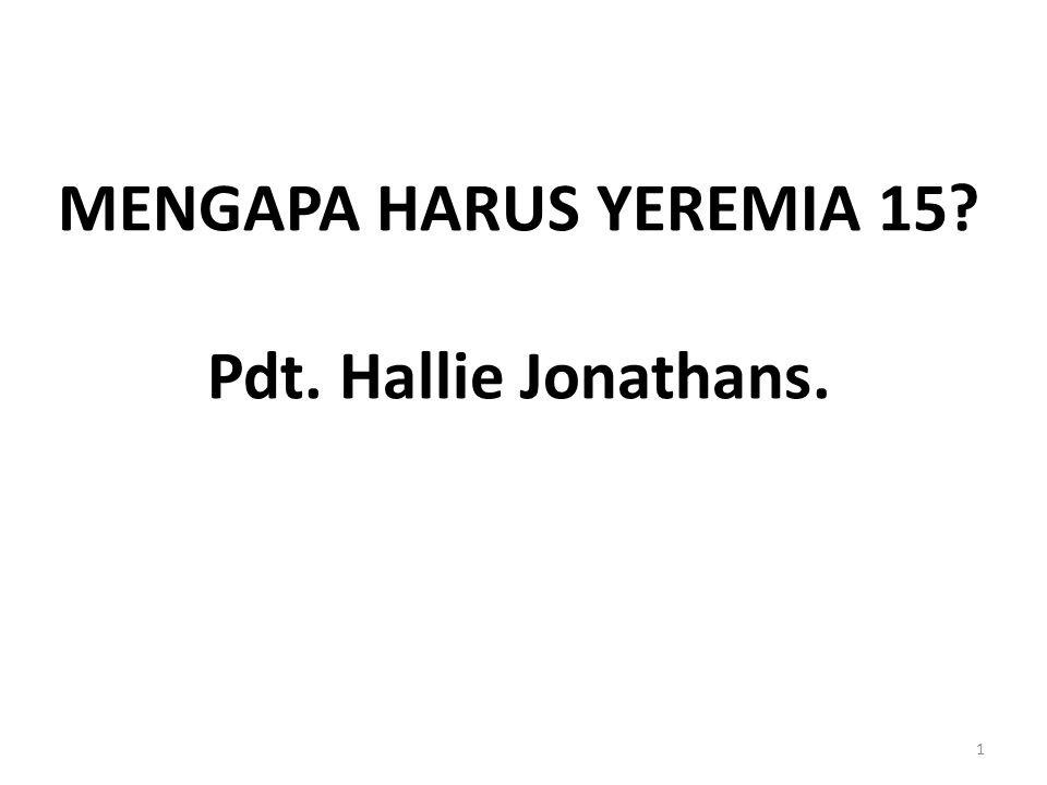 MENGAPA HARUS YEREMIA 15 Pdt. Hallie Jonathans.