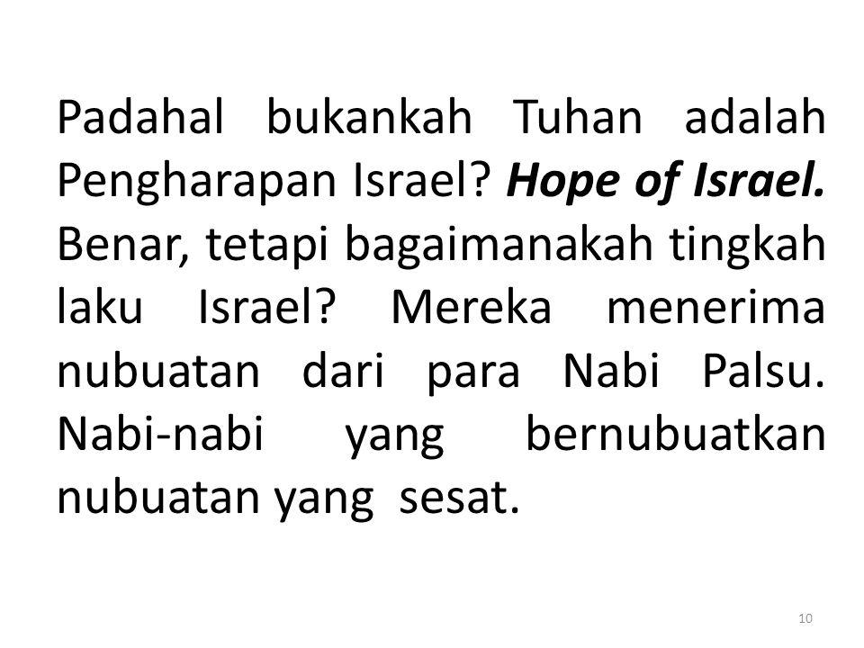 Padahal bukankah Tuhan adalah Pengharapan Israel. Hope of Israel
