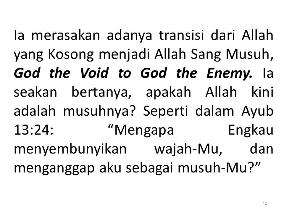 Ia merasakan adanya transisi dari Allah yang Kosong menjadi Allah Sang Musuh, God the Void to God the Enemy.