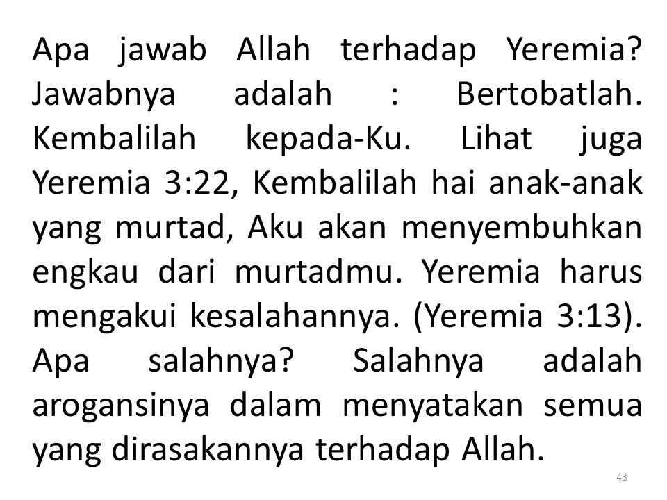 Apa jawab Allah terhadap Yeremia. Jawabnya adalah : Bertobatlah