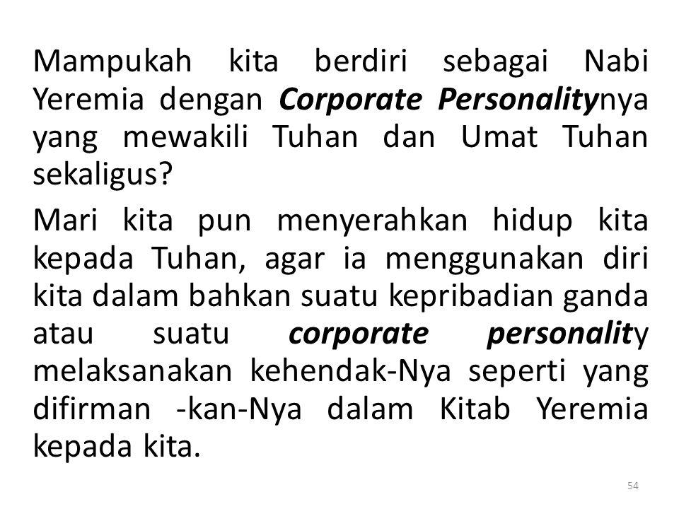 Mampukah kita berdiri sebagai Nabi Yeremia dengan Corporate Personalitynya yang mewakili Tuhan dan Umat Tuhan sekaligus