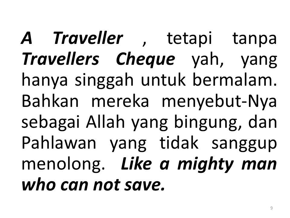 A Traveller , tetapi tanpa Travellers Cheque yah, yang hanya singgah untuk bermalam.