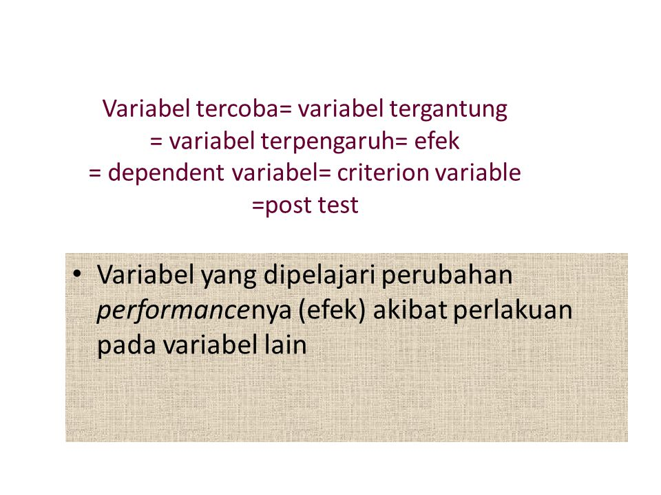 Variabel tercoba= variabel tergantung = variabel terpengaruh= efek = dependent variabel= criterion variable =post test