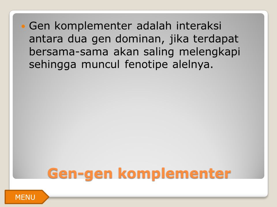 Gen komplementer adalah interaksi antara dua gen dominan, jika terdapat bersama-sama akan saling melengkapi sehingga muncul fenotipe alelnya.