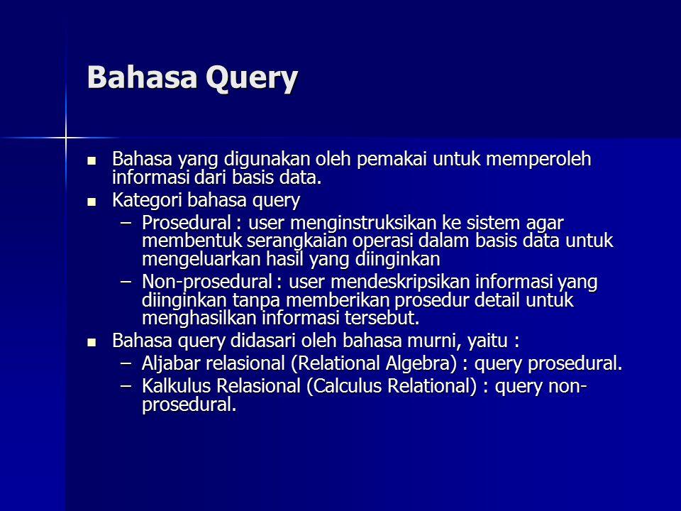 Bahasa Query Bahasa yang digunakan oleh pemakai untuk memperoleh informasi dari basis data. Kategori bahasa query.