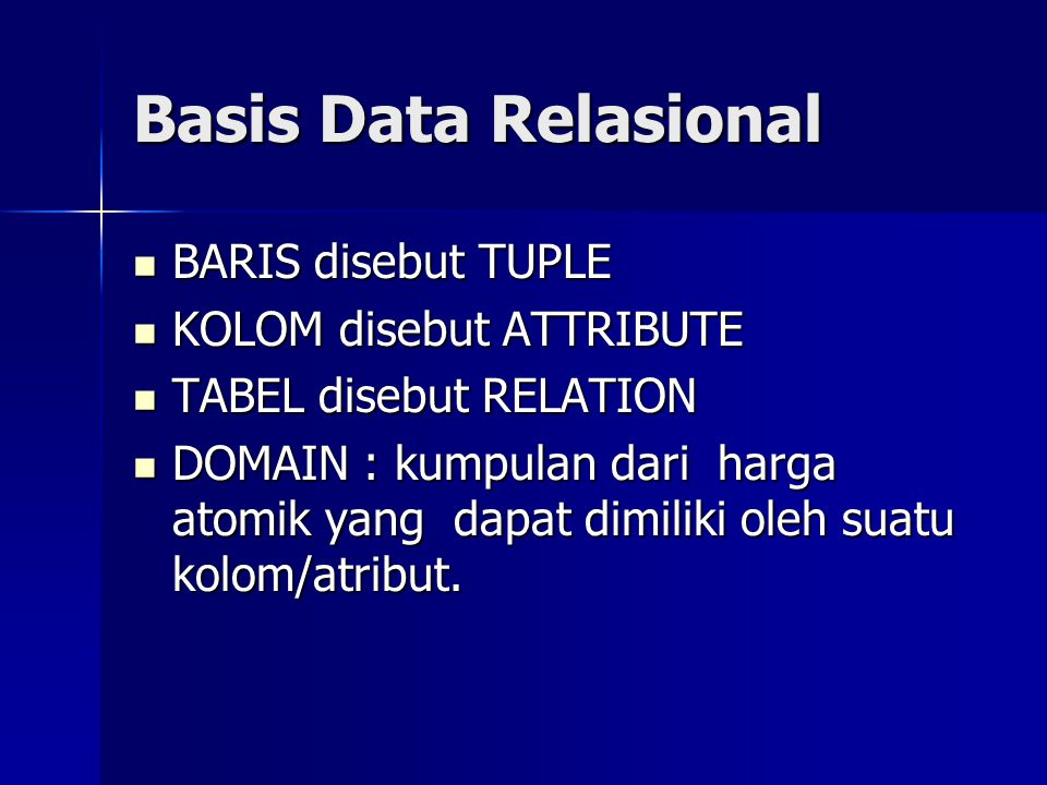 Basis Data Relasional BARIS disebut TUPLE KOLOM disebut ATTRIBUTE