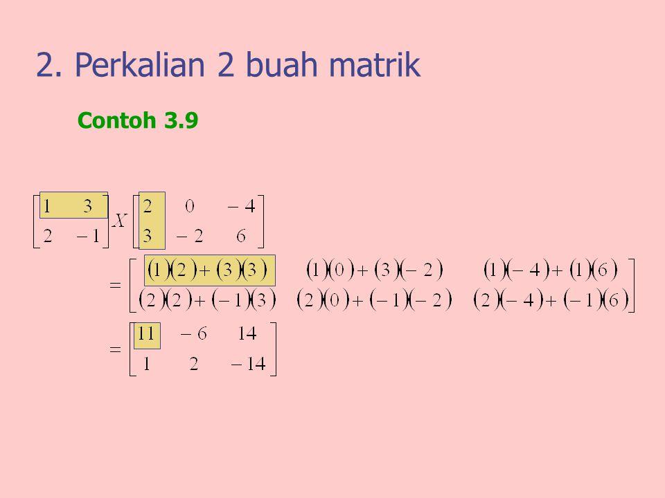 2. Perkalian 2 buah matrik Contoh 3.9