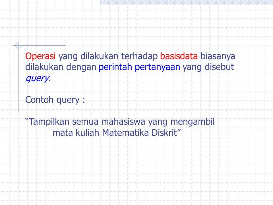 Operasi yang dilakukan terhadap basisdata biasanya dilakukan dengan perintah pertanyaan yang disebut query.