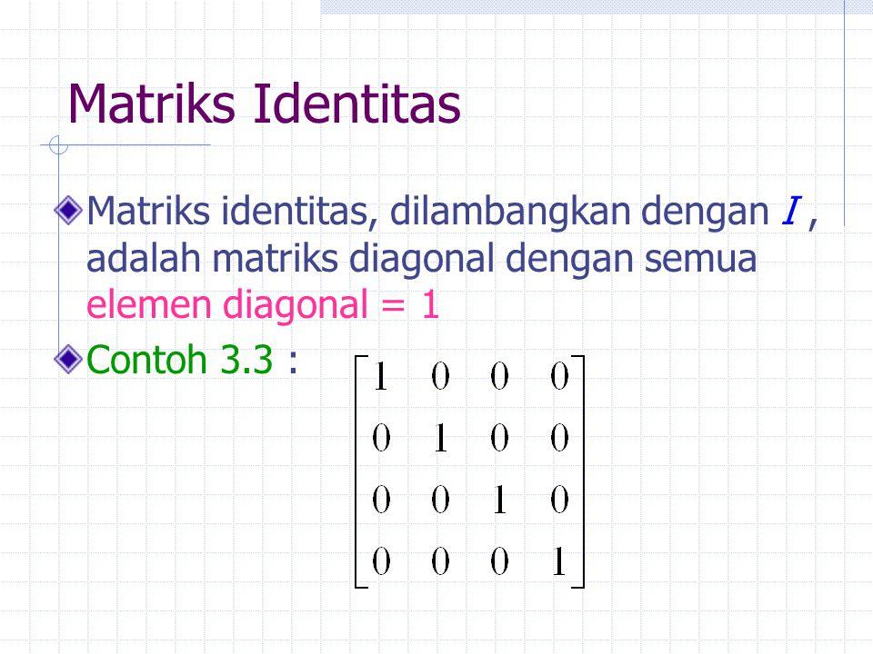 Matriks Identitas Matriks identitas, dilambangkan dengan I , adalah matriks diagonal dengan semua elemen diagonal = 1.