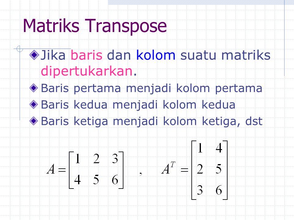 Matriks Transpose Jika baris dan kolom suatu matriks dipertukarkan.