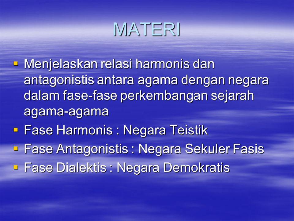 MATERI Menjelaskan relasi harmonis dan antagonistis antara agama dengan negara dalam fase-fase perkembangan sejarah agama-agama.
