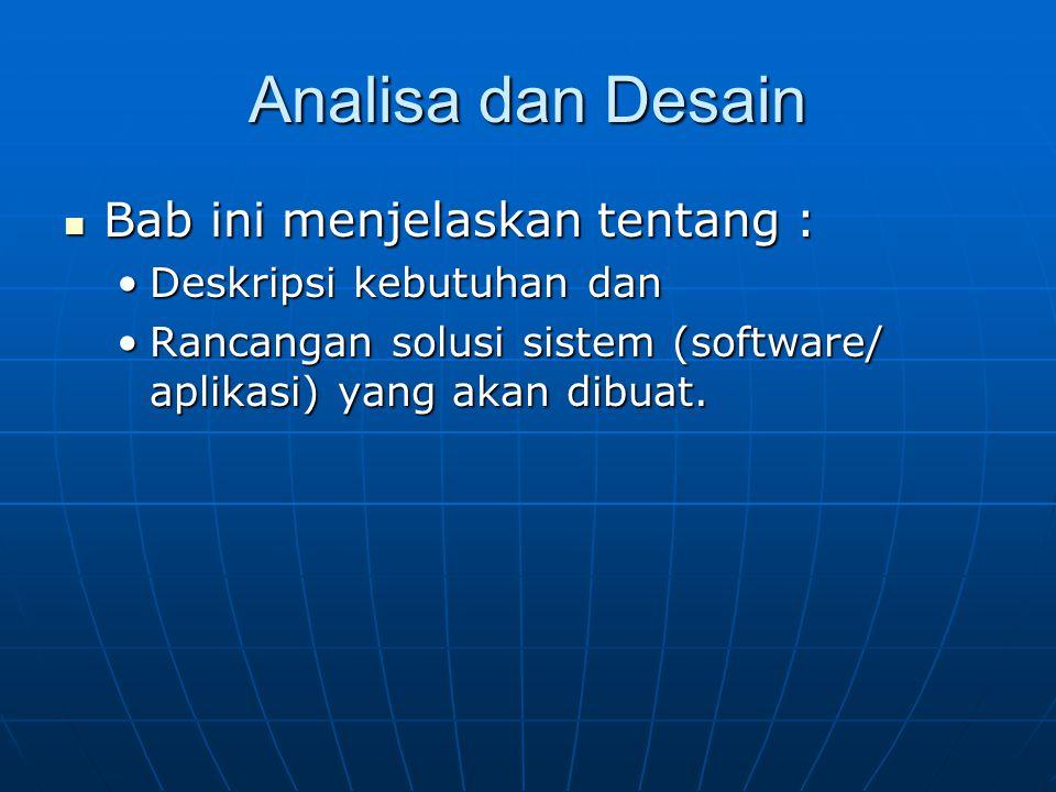 Analisa dan Desain Bab ini menjelaskan tentang :