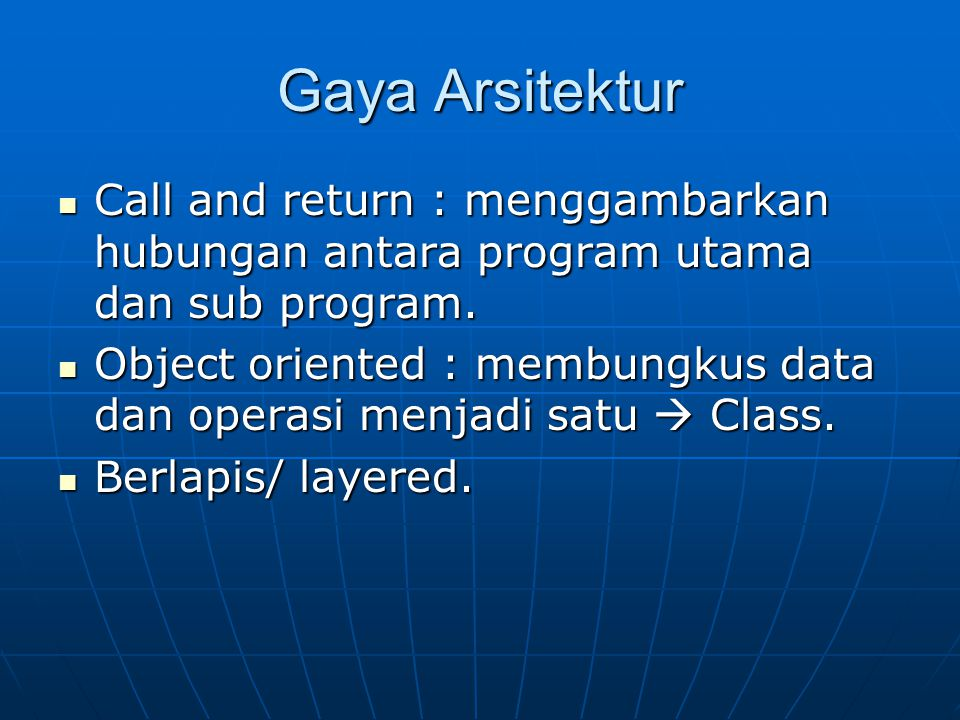 Gaya Arsitektur Call and return : menggambarkan hubungan antara program utama dan sub program.