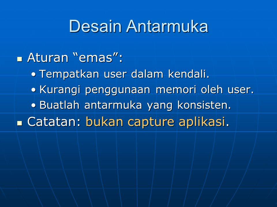 Desain Antarmuka Aturan emas : Catatan: bukan capture aplikasi.