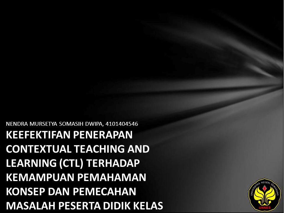 NENDRA MURSETYA SOMASIH DWIPA, 4101404546 KEEFEKTIFAN PENERAPAN CONTEXTUAL TEACHING AND LEARNING (CTL) TERHADAP KEMAMPUAN PEMAHAMAN KONSEP DAN PEMECAHAN MASALAH PESERTA DIDIK KELAS VIII SMP MASEHI 2 SEMARANG PADA MATERI POKOK RELASI DAN FUNGSI
