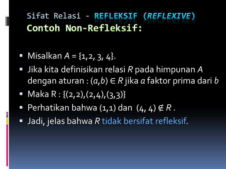 Sifat Relasi - Refleksif (reflexive) Contoh Non-Refleksif: