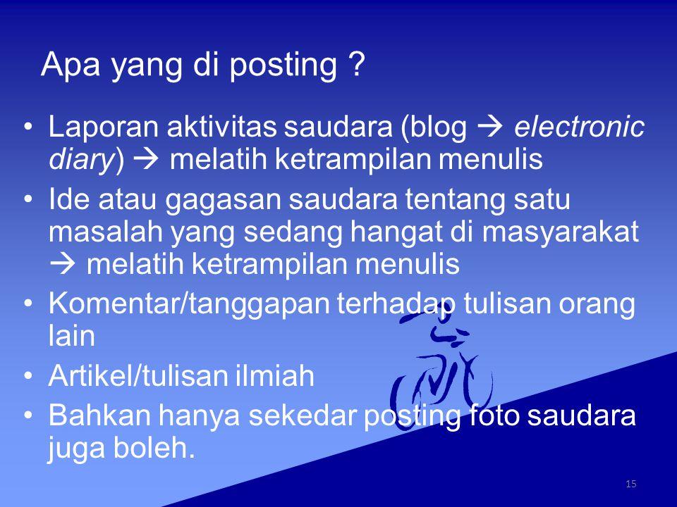 Apa yang di posting Laporan aktivitas saudara (blog  electronic diary)  melatih ketrampilan menulis.