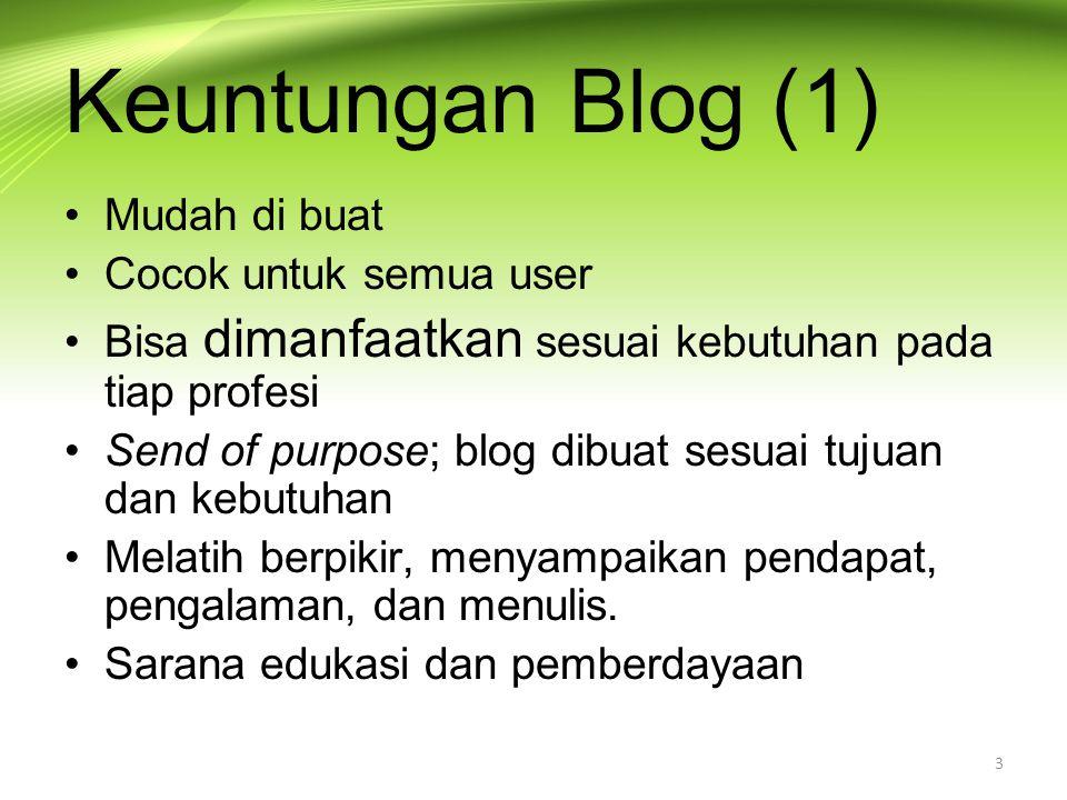 Keuntungan Blog (1) Mudah di buat Cocok untuk semua user