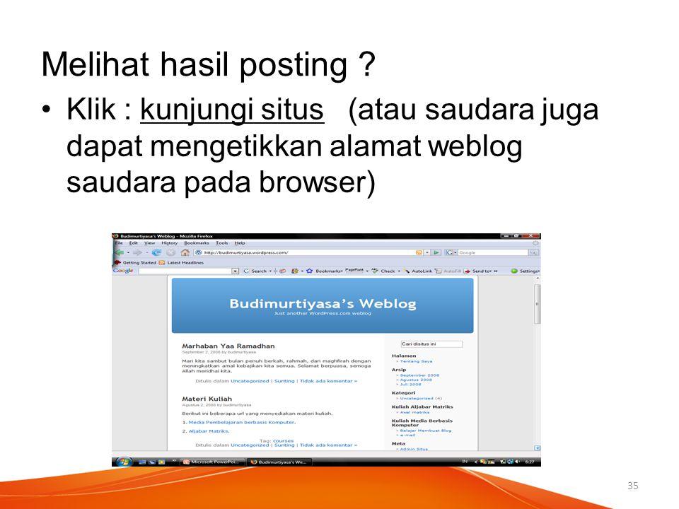 Melihat hasil posting Klik : kunjungi situs (atau saudara juga dapat mengetikkan alamat weblog saudara pada browser)