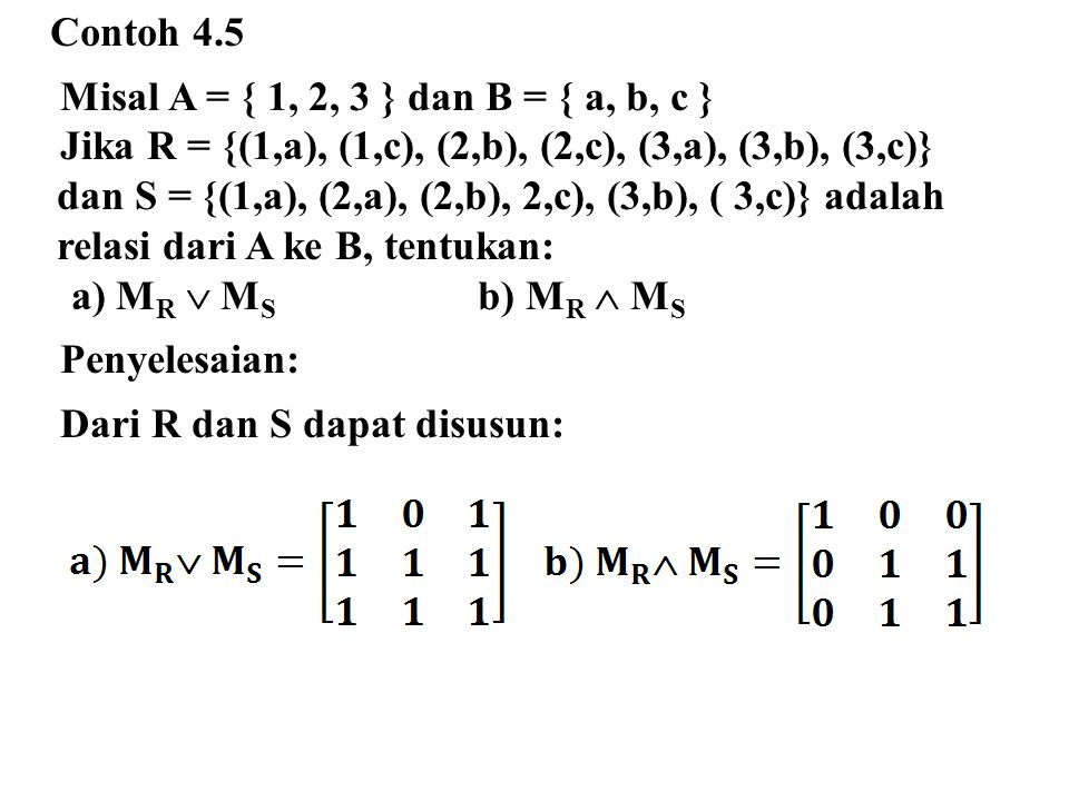 Contoh 4.5 Misal A = { 1, 2, 3 } dan B = { a, b, c } Jika R = {(1,a), (1,c), (2,b), (2,c), (3,a), (3,b), (3,c)}