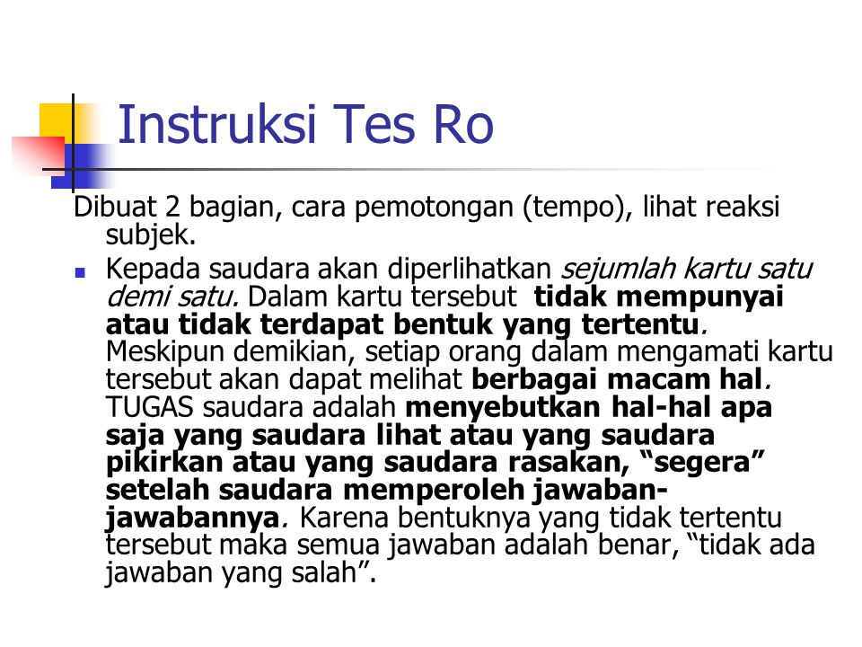 Instruksi Tes Ro Dibuat 2 bagian, cara pemotongan (tempo), lihat reaksi subjek.