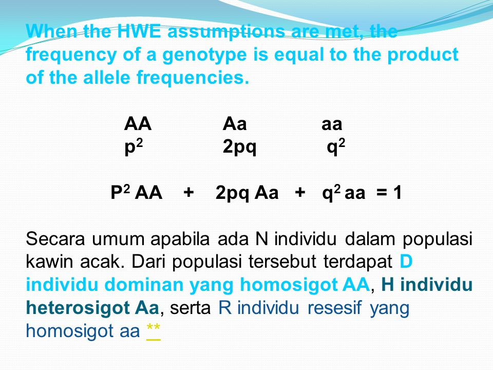 When the HWE assumptions are met, the frequency of a genotype is equal to the product of the allele frequencies.