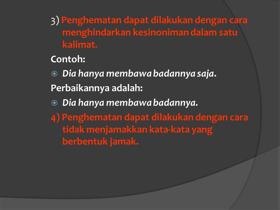 3) Penghematan dapat dilakukan dengan cara menghindarkan kesinoniman dalam satu kalimat.