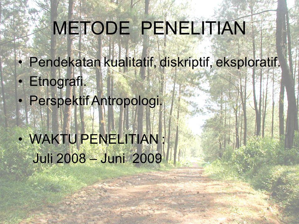 METODE PENELITIAN Pendekatan kualitatif, diskriptif, eksploratif.