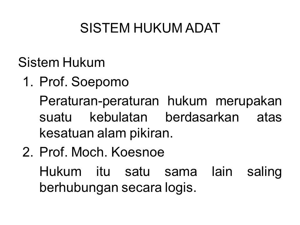 SISTEM HUKUM ADAT Sistem Hukum. Prof. Soepomo. Peraturan-peraturan hukum merupakan suatu kebulatan berdasarkan atas kesatuan alam pikiran.