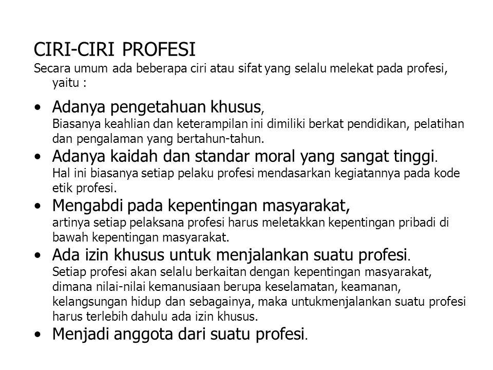 CIRI-CIRI PROFESI Adanya pengetahuan khusus,