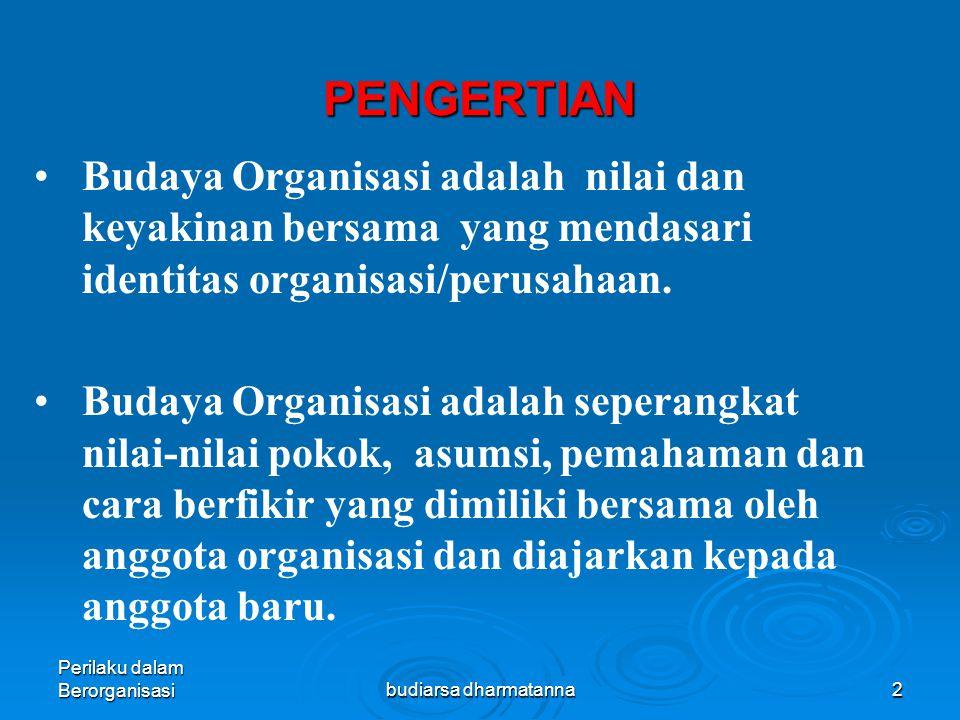 PENGERTIAN Budaya Organisasi adalah nilai dan keyakinan bersama yang mendasari identitas organisasi/perusahaan.