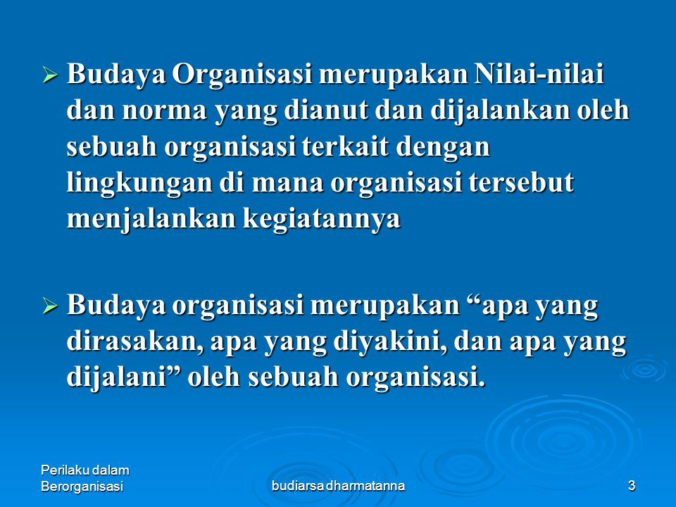 Budaya Organisasi merupakan Nilai-nilai dan norma yang dianut dan dijalankan oleh sebuah organisasi terkait dengan lingkungan di mana organisasi tersebut menjalankan kegiatannya
