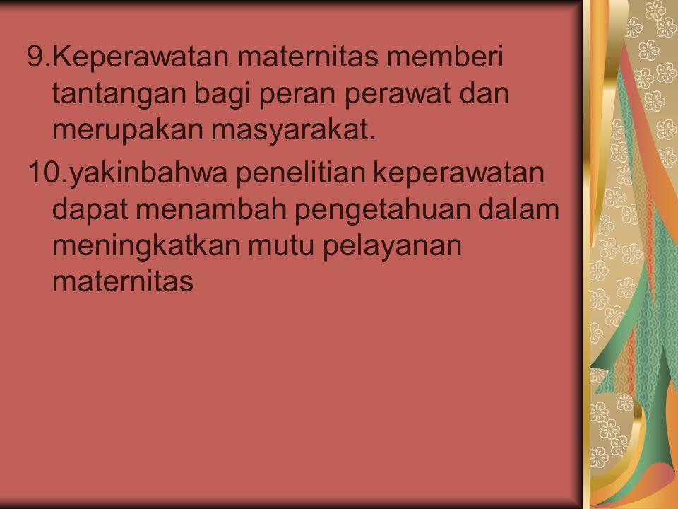 9.Keperawatan maternitas memberi tantangan bagi peran perawat dan merupakan masyarakat.