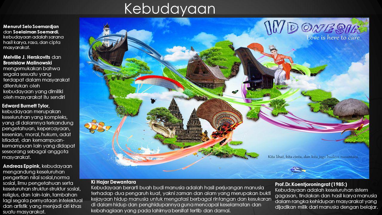 Kebudayaan Menurut Selo Soemardjan dan Soelaiman Soemardi, kebudayaan adalah sarana hasil karya, rasa, dan cipta masyarakat.